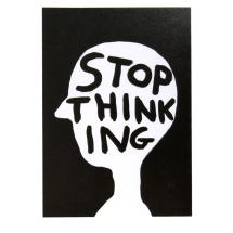 David Shrigley - Stop Thinking
