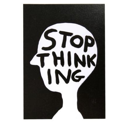 David Shrigley - Stop Thinking