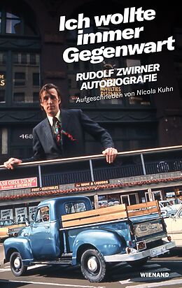 Rudolf Zwirner. Ich wollte immer Gegenwart