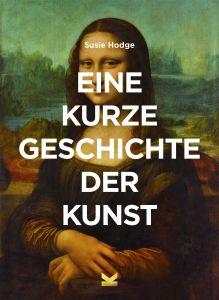 Eine kurze Geschichte der Kunst Susie Hodge von Susie Hodge